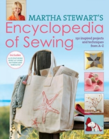 Martha Stewart's Encyclopedia of Sewing and Fabric Crafts : Basic Techniques Plus 150 Inspired Projects, Hardback Book