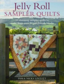 Jelly Roll Sampler Quilts : 10 Stunning Sampler Quilts to Make from 50 Patchwork Blocks, Paperback / softback Book
