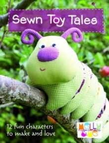 Sewn Toy Tales : 12 Fun Characters to Make and Love, Paperback Book