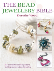 The Bead Jewellery Bible : The Complete Creative Guide to Making Your Own Bead Jewellery, Paperback Book