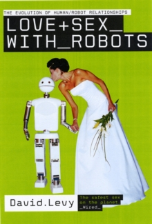 Love and Sex with Robots : The Evolution of Human-robot Relationships, Paperback Book