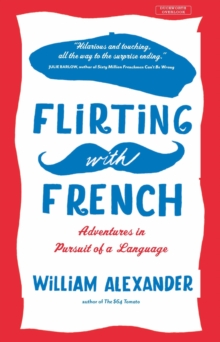 Flirting with French : Adventures in Pursuit of a Language, Paperback / softback Book
