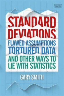Standard Deviations : Flawed Assumptions, Tortured Data and Other Ways to Lie With Statistics, Paperback / softback Book
