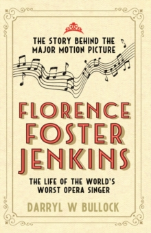 Florence Foster Jenkins : The Life of the World's Worst Opera Singer, Paperback Book