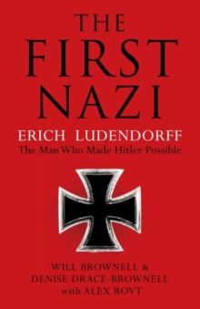 The First Nazi : Erich Ludendorff, Paperback / softback Book