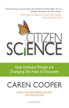 Citizen Science : How Ordinary People are Changing the Face of Discovery, Paperback Book