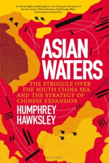 Asian Waters : The Struggle Over the Asia Pacific and the Strategy of Chinese Expansion, Hardback Book