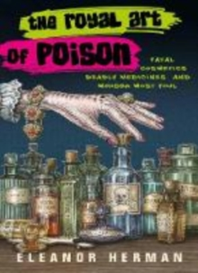 The Royal Art of Poison : Fatal Cosmetics, Deadly Medicines and Murder Most Foul, Paperback / softback Book