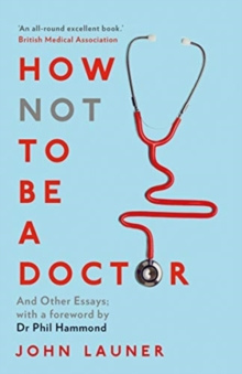 How Not to be a Doctor : And Other Essays, Paperback / softback Book