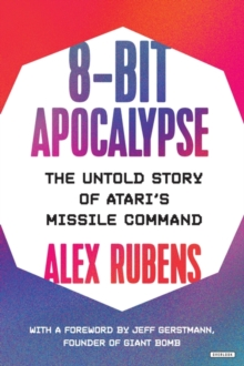 8-Bit Apocalypse : The Untold Story of Atari's Missile Command, Hardback Book