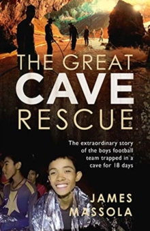 The Great Cave Rescue : The extraordinary story of the Thai boy football team trapped in a cave for 18 days, Paperback / softback Book