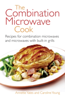 The Combination Microwave Cook : Recipes for Combination Microwaves and Microwaves with Built-in Grills, Paperback Book