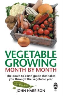 Vegetable Growing Month-by-Month : The down-to-earth guide that takes you through the vegetable year, Paperback Book