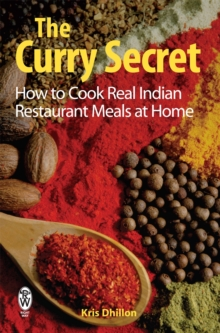 The Curry Secret : How to Cook Real Indian Restaurant Meals at Home, Paperback / softback Book