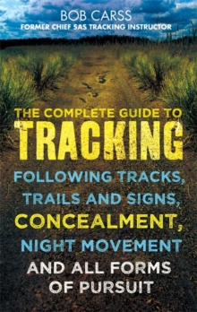 The Complete Guide to Tracking : Following Tracks, Trails and Signs, Concealment, Night Movement and All Forms of Pursuit, Paperback Book