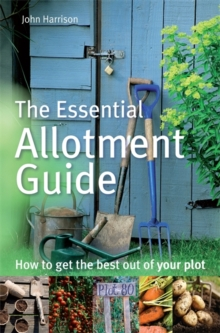 The Essential Allotment Guide : How to Get the Best out of Your Plot, Paperback / softback Book