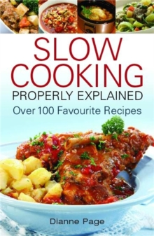 Slow Cooking Properly Explained : Over 100 Favourite Recipes, Paperback Book