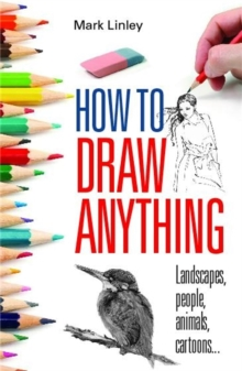 How to Draw Anything : Landscapes, People, Animals, Cartoons..., Paperback Book