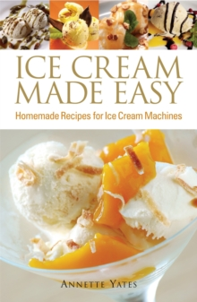 Ice Cream Made Easy : Homemade Recipes for Ice Cream Machines, Paperback Book