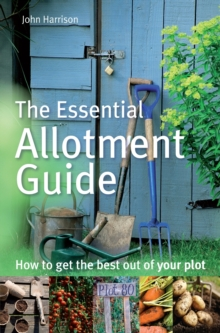 The Essential Allotment Guide : How to Get the Best out of Your Plot, EPUB eBook