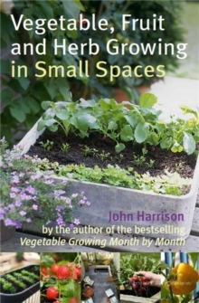 Vegetable, Fruit and Herb Growing in Small Spaces, Paperback Book