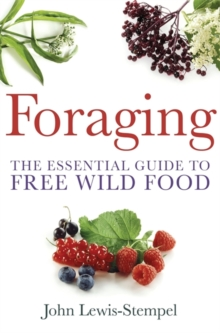 Foraging : A practical guide to finding and preparing free wild food, Paperback Book