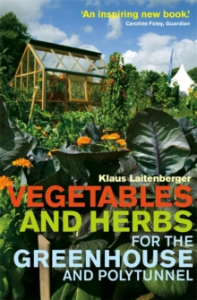 Vegetables and Herbs for the Greenhouse and Polytunnel, Paperback Book