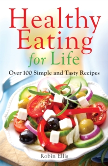 Healthy Eating For Life : Over 100 Simple and Tasty Recipes, Paperback Book