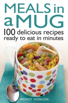 Meals in a Mug : 100 delicious recipes ready to eat in minutes, EPUB eBook