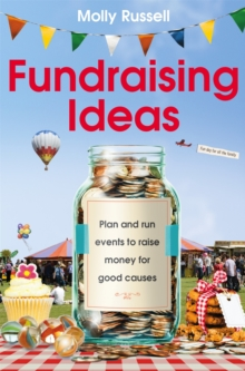 Fundraising Ideas : Plan and run events to raise money for good causes, Paperback / softback Book
