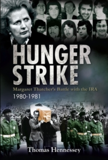 Hunger Strike : Margaret Thatcher's Battle with the IRA: 1980-1981, Paperback Book