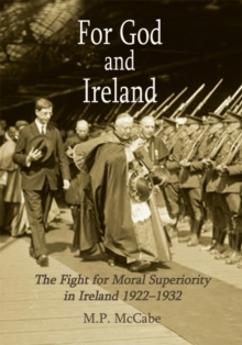 For God and Ireland : The Fight for Moral Superiority in Ireland 1922-1932, PDF eBook