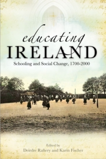 Educating Ireland : Schooling and Social Change 1700-2000, Paperback Book