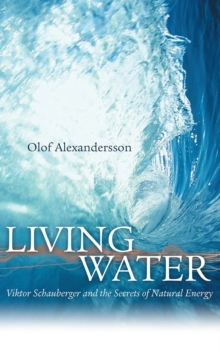 Living Water : Viktor Schauberger and the Secrets of Natural Energy, Paperback / softback Book