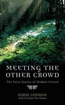Meeting the Other Crowd : The Fairy Stories of Hidden Ireland, Paperback / softback Book