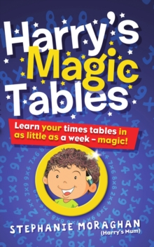 Harry's Magic Tables : Learn your times tables in as little as a week!, Paperback / softback Book