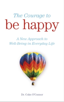 The Courage to Be Happy : A New Approach to Well-Being in Everyday Life, EPUB eBook