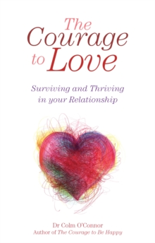 The Courage to Love: Surviving and Thriving in Your Relationship : A Practical Guide for Couples in Distress from Dr Colm O'Connor, a Clinical Psychologist and Couples Therapist, EPUB eBook