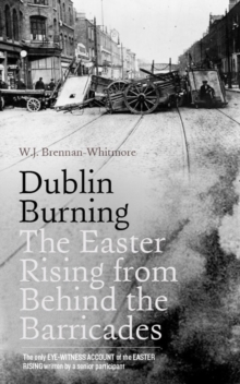 Dublin Burning : The Easter Rising from Behind the Barricades, Hardback Book
