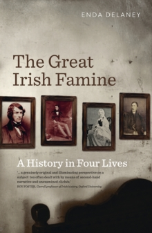 The Great Irish Famine : A History in Four Lives, Paperback / softback Book