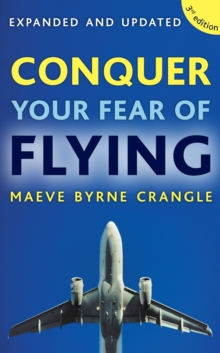Conquer Your Fear of Flying : How to Overcome Anxiety and Panic Attacks with the Fearless Flying Programme, EPUB eBook