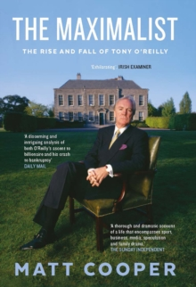 The Maximalist : The Rise and Fall of Tony O'Reilly, Hardback Book