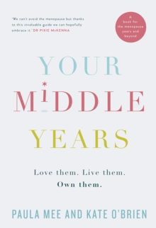 Your Middle Years : Love them. Live them. Own them., Paperback / softback Book