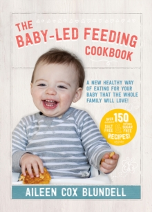 The Baby-Led Feeding Cookbook : A New Healthy Way of Eating for Your Baby That the Whole Family Will Love!, Hardback Book