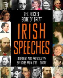 The Pocket Book of Great Irish Speeches : Inspiring and Provocative Speeches from 1782 - Today, Hardback Book