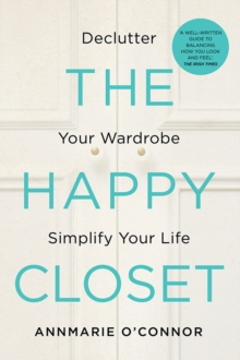 The Happy Closet : Declutter Your Wardrobe Simplify Your Life, Paperback / softback Book
