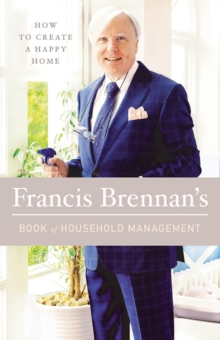 Francis Brennan's Book of Household Management : How to Create a Happy Home, Hardback Book