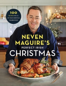 Neven Maguire's Perfect Irish Christmas : 100 Recipes for all of your Christmas Celebrations, Hardback Book