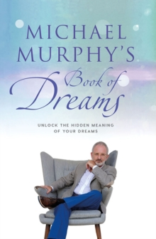 Michael Murphy's Book of Dreams : Unlock the Hidden Meaning of your Dreams, Hardback Book