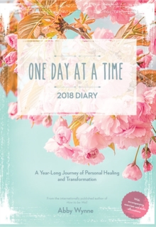 One Day at a Time Diary 2018 : A Year Long Journey of Personal Healing and Transformation - one day at a time, Paperback / softback Book
